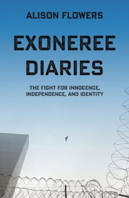 Exoneree diaries : the fight for innocence, independence, and identity