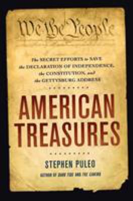 American treasures : the secret efforts to save the Declaration of Independence, the Constitution, and the Gettysburg Address
