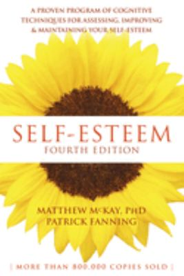 Self-esteem : a proven program of cognitive techniques for assessing, improving, and maintaining your self-esteem