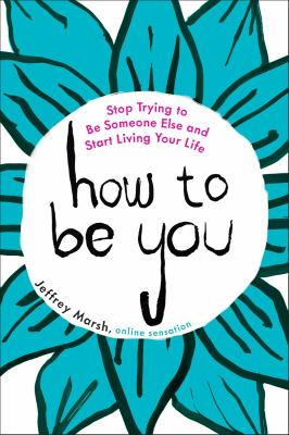How to be you : stop trying to be someone else and start living your life