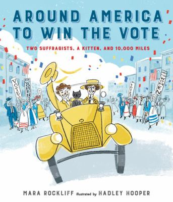 Around America to win the vote : two suffragists, a kitten, and 10,000 miles