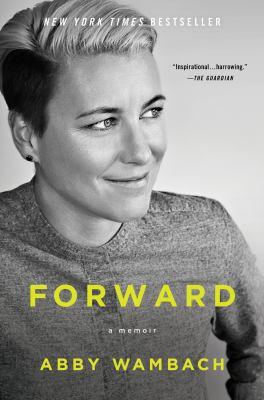Forward : a memoir / Abby Wambach.