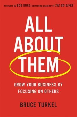 All about them : grow your business by focusing on others