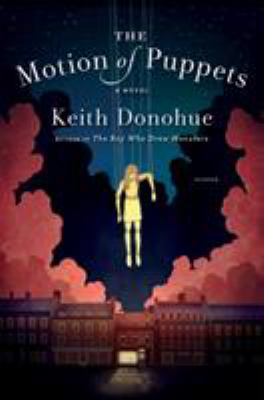 The motion of puppets / Keith Donohue.