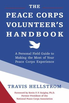 The Peace Corps volunteer's handbook : a personal field guide to making the most of your Peace Corps experience