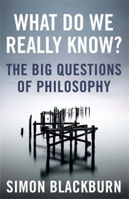 What do we really know? : the big questions of philosophy