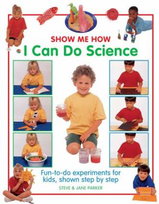 I can do science : fun-to-do experiments for kids, shown step by step