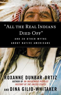"""""""All the real Indians died off"""" : and 20 other myths about Native Americans"""