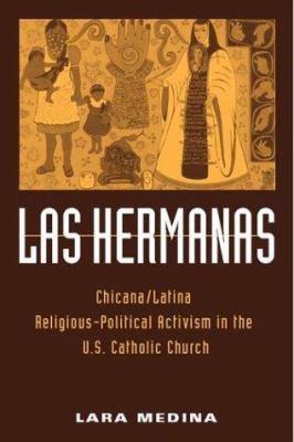 Las Hermanas : Chicana/Latina religious-political activism in the U.S. Catholic Church