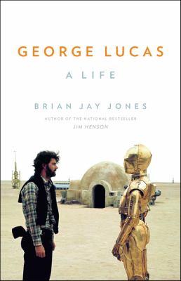 George Lucas : a life / Brian Jay Jones.