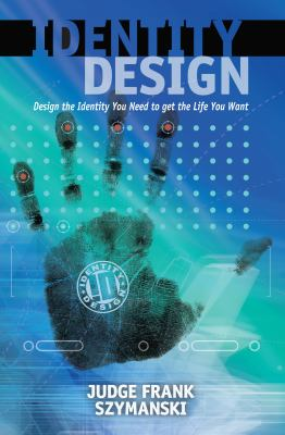 Identity design : design the identity you need to get the life you want