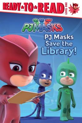 PJ Masks save the library! / adapted by Daphne Pendergrass.