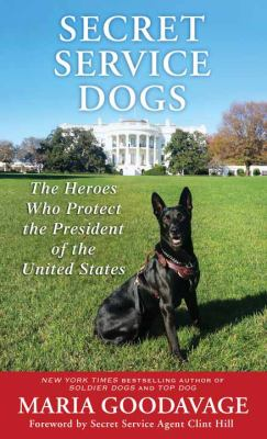 Secret service dogs : the heroes who protect the president of the United States / Maria Goodavage.
