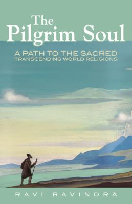 The pilgrim soul : a path to the sacred transcending world religions