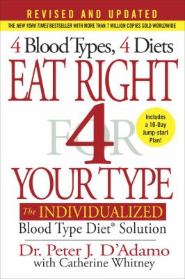 Eat right for your type : the individualized Blood Type Diet solution