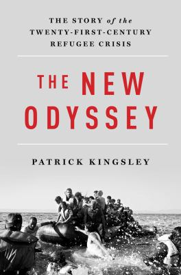 The new odyssey : the story of the twenty-first-century refugee crisis / Patrick Kingsley.