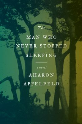 The man who never stopped sleeping : a novel / Aharon Appelfeld ; Translated from the Hebrew by Jeffrey M. Green.