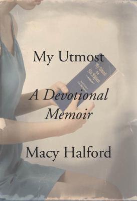 My utmost : a devotional memoir / by Macy Halford.