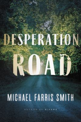 Desperation Road : a novel / Michael Farris Smith.