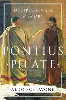 Pontius Pilate : deciphering a memory / Aldo Schiavone ; translated by Jeremy Carden.