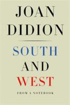 South and West : from a notebook / Joan Didion ; foreword by Nathaniel Rich.