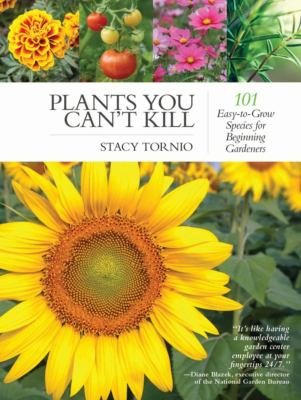 Plants you can't kill : 101 easy-to-grow species for beginning gardeners