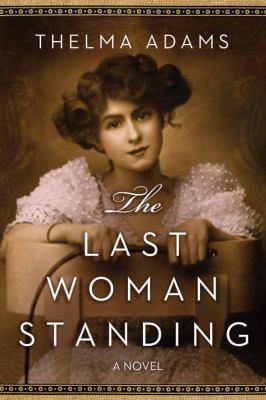The last woman standing / Thelma Adams.