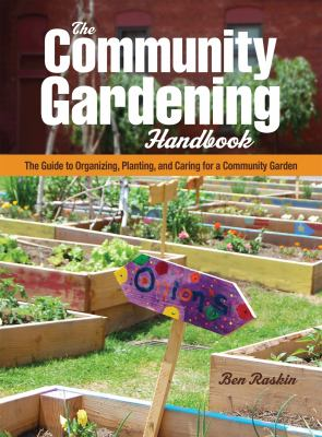 The community gardening handbook : the guide to organizing, planning, and caring for a community garden