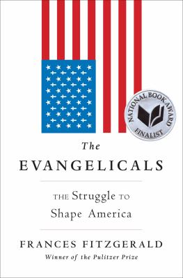 The Evangelicals : the struggle to shape America / Frances FitzGerald.