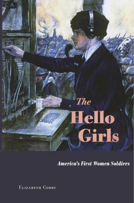 The hello girls : America's first women soldiers / Elizabeth Cobbs.