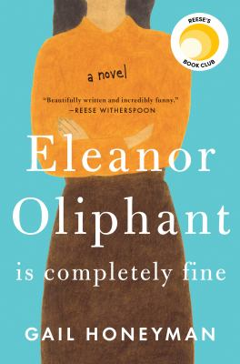 Eleanor Oliphant is completely fine / Gail Honeyman.