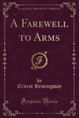 A farewell to arms / by Ernest Hemingway.