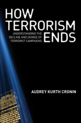 How terrorism ends : understanding the decline and demise of terrorist campaigns