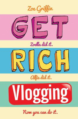 Get rich vlogging : Zoella did it, Alfie did it, now you can do it
