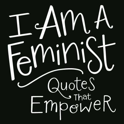 I am a feminist : quotes that empower.