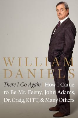 There I go again : how I came to be Mr. Feeny, John Adams, Dr. Craig, KITT, and many others