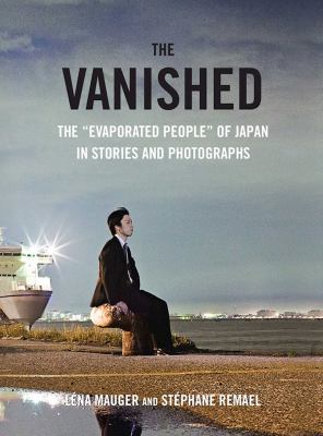 """The vanished : the """"evaporated people"""" of Japan in stories and photographs"""