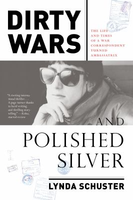Dirty wars and polished silver : the life and times of a war correspondent turned ambassatrix