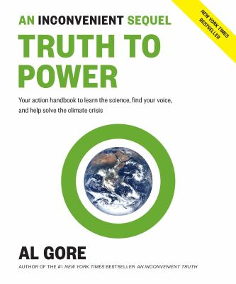 An inconvenient sequel : truth to power : your action handbook to learn the science, find your voice, and help solve the climate crisis