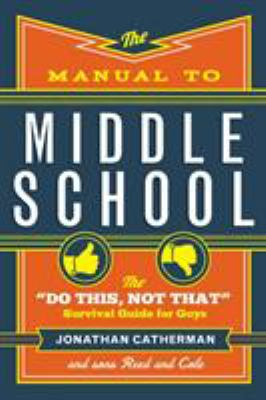 """The manual to middle school : the """"do this, not that"""" survival guide for guys"""