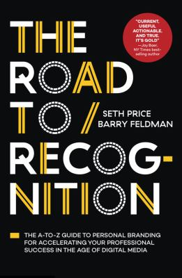 The road to recognition : an A-to-Z guide to personal branding for accelerating your professional success in the age of digital