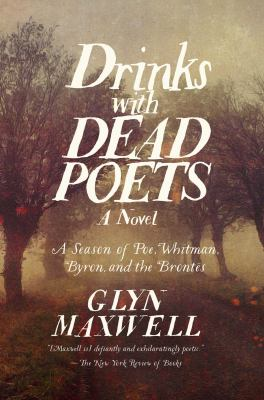 Drinks with dead poets : a season of Poe, Whitman, Byron, and the Brontes