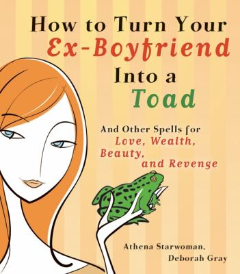 How to turn your ex-boyfriend into a toad & other spells for love, wealth, beauty and revenge