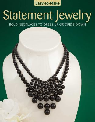 Easy-to-make statement jewelry : bold necklaces to dress up or down