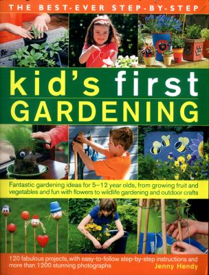 The best ever step-by-step kid's first gardening : fantastic gardening ideas for 5 to 12 year-olds, from growing fruit and vegetables and fun with flowers to wildlife gardening and outdoor crafts