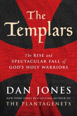 The Templars : the rise and spectacular fall of God's holy warriors / Dan Jones.