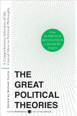 The great political theories. Volume 2, A comprehensive selection of the crucial ideas in political philosophy from the French Revolution to modern times