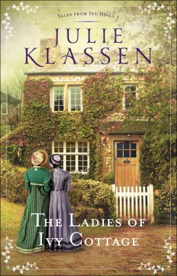 The ladies of Ivy Cottage / Julie Klassen.