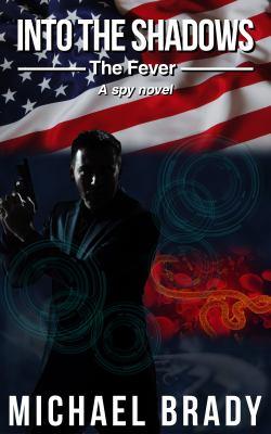 Into the shadows-the fever : a spy novel