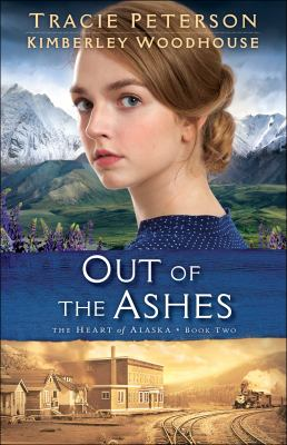 Out of the ashes / Tracie Peterson and Kimberly Woodhouse.